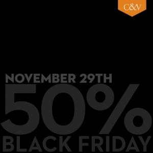 C&V Black Friday - 50% Off Everything